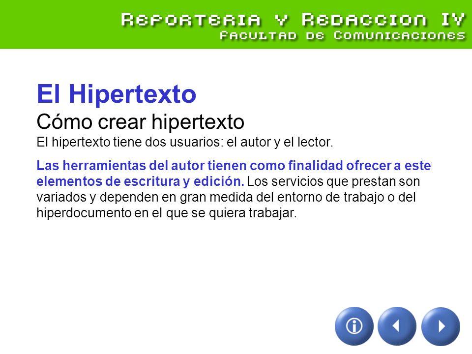 El Hipertexto Cómo crear hipertexto El hipertexto tiene dos usuarios: el autor y el lector.