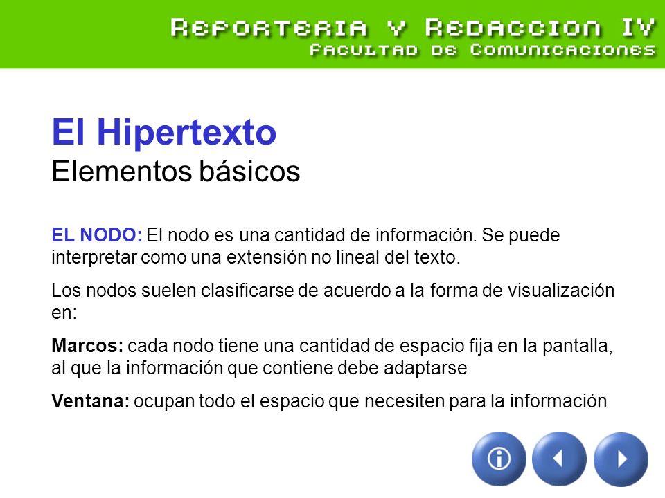 El Hipertexto Elementos básicos EL NODO: El nodo es una cantidad de información. Se puede interpretar como una extensión no lineal del texto.