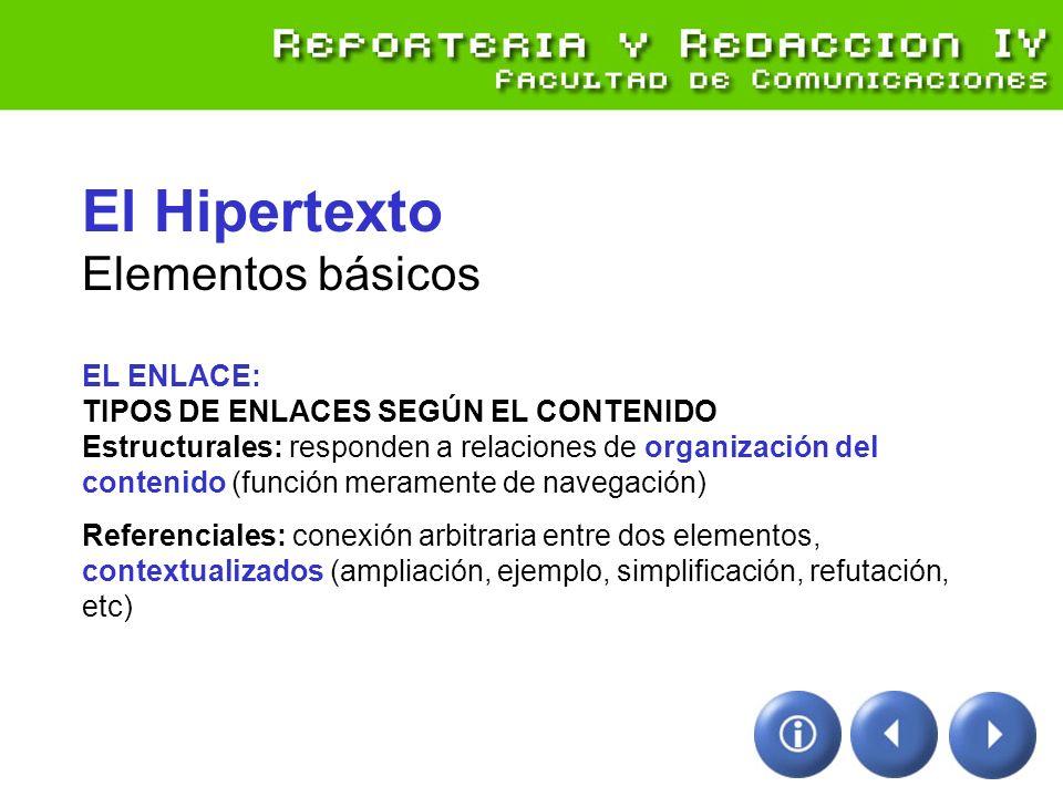 El Hipertexto Elementos básicos EL ENLACE: TIPOS DE ENLACES SEGÚN EL CONTENIDO Estructurales: responden a relaciones de organización del contenido (función meramente de navegación)