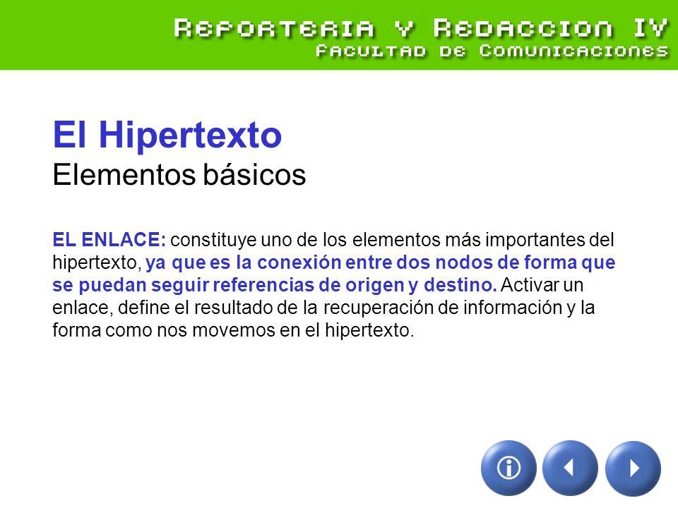 El Hipertexto Elementos básicos EL ENLACE: constituye uno de los elementos más importantes del hipertexto, ya que es la conexión entre dos nodos de forma que se puedan seguir referencias de origen y destino.