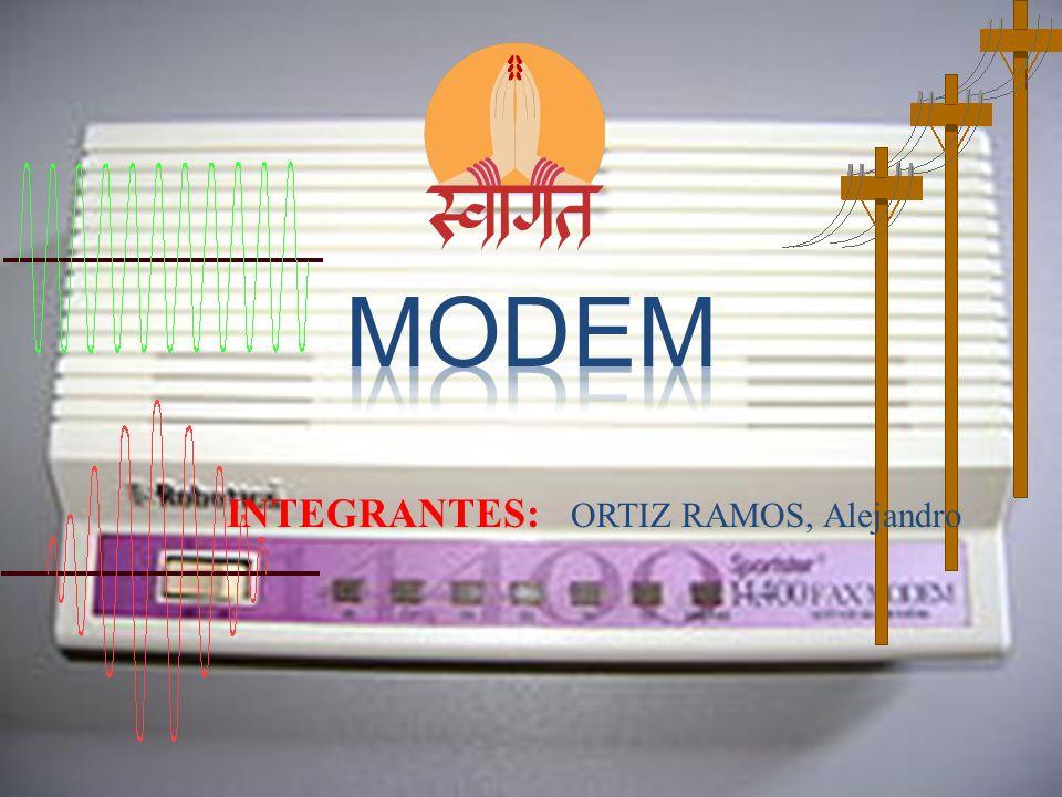 modem INTEGRANTES: ORTIZ RAMOS, Alejandro