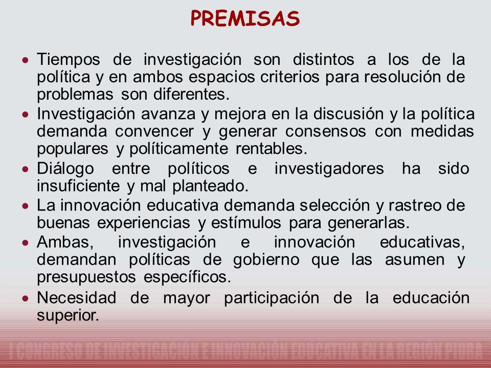 PREMISAS · Tiempos de investigación son distintos a los de la política y en ambos espacios criterios para resolución de problemas son diferentes.