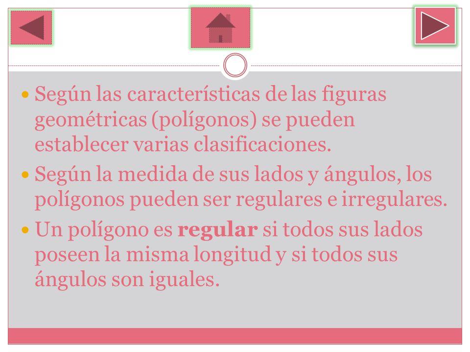Según las características de las figuras geométricas (polígonos) se pueden establecer varias clasificaciones.