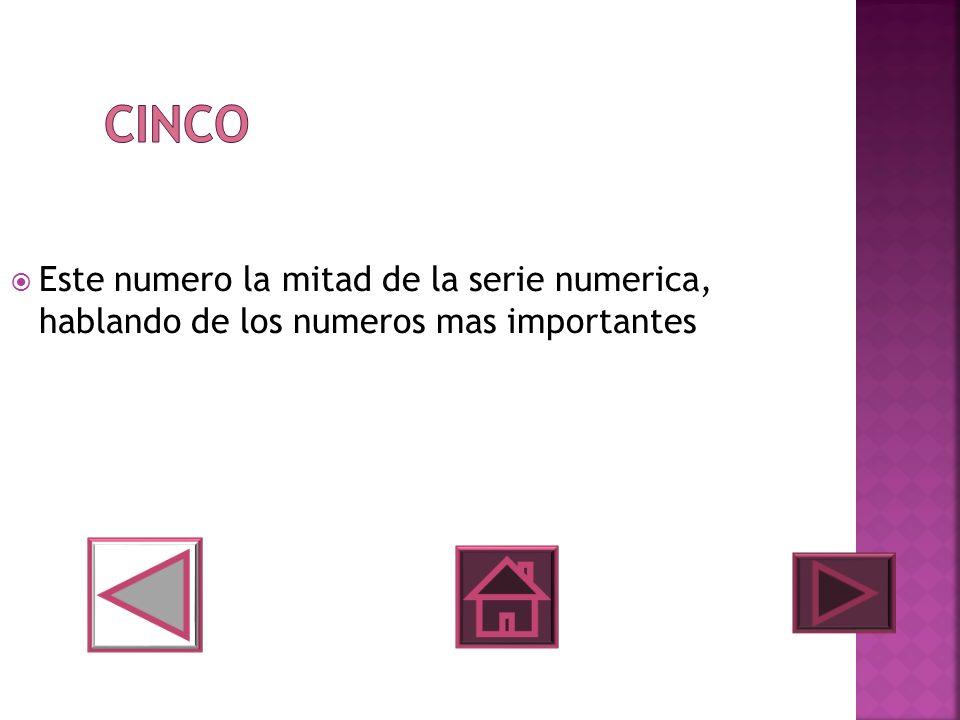 Cinco Este numero la mitad de la serie numerica, hablando de los numeros mas importantes