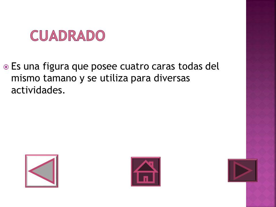 Cuadrado Es una figura que posee cuatro caras todas del mismo tamano y se utiliza para diversas actividades.
