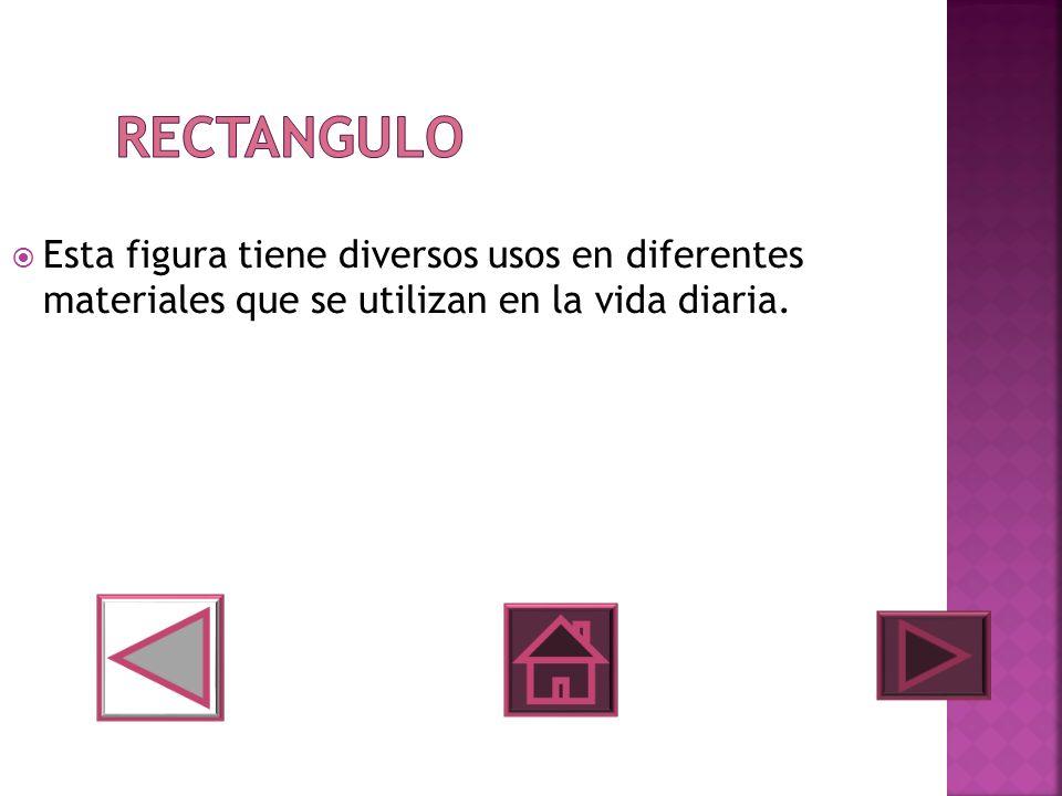 Rectangulo Esta figura tiene diversos usos en diferentes materiales que se utilizan en la vida diaria.