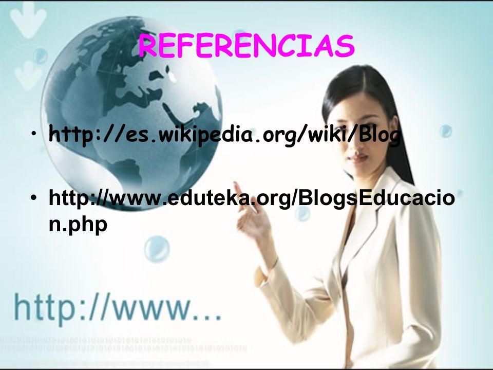 REFERENCIAS http://es.wikipedia.org/wiki/Blog