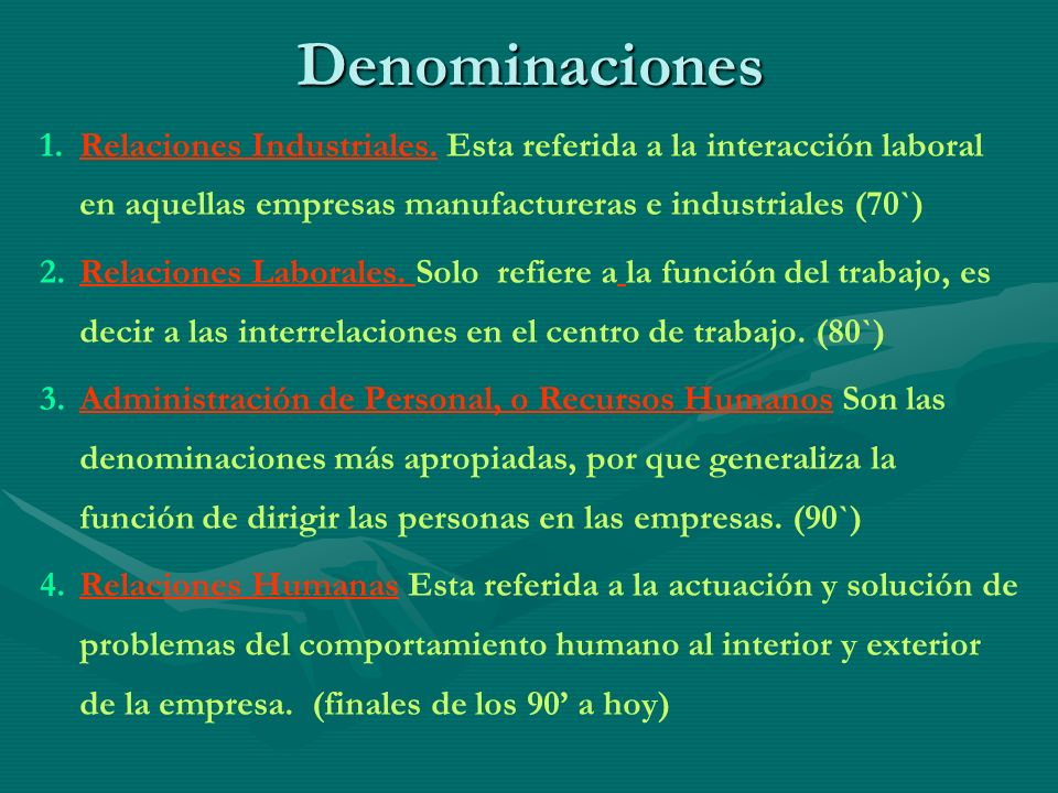 Denominaciones Relaciones Industriales. Esta referida a la interacción laboral en aquellas empresas manufactureras e industriales (70`)