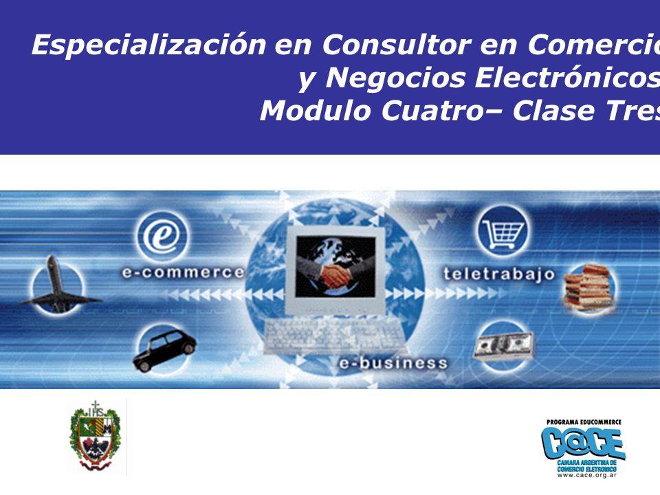 Especialización en Consultor en Comercio y Negocios Electrónicos Modulo Cuatro– Clase Tres