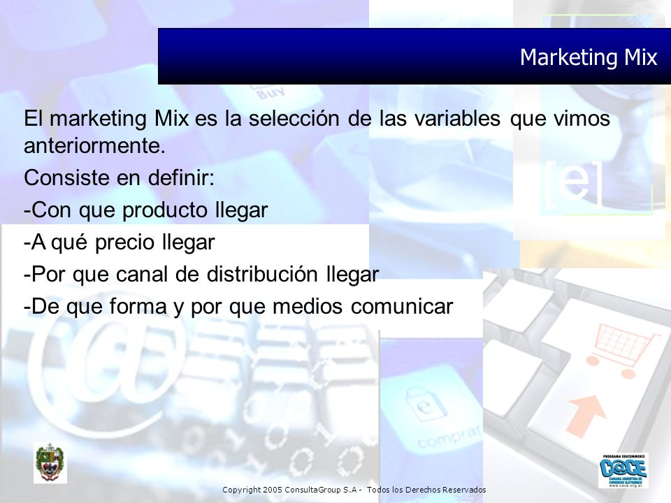 Marketing Mix El marketing Mix es la selección de las variables que vimos anteriormente. Consiste en definir: