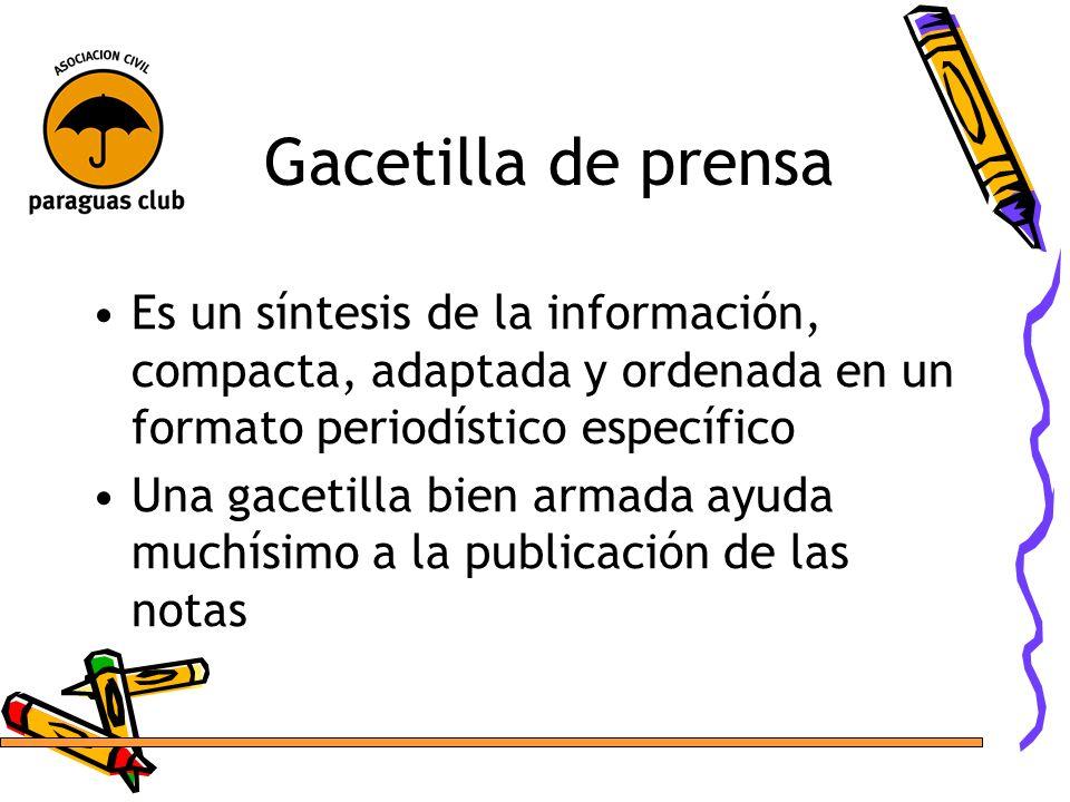 Gacetilla de prensa Es un síntesis de la información, compacta, adaptada y ordenada en un formato periodístico específico.