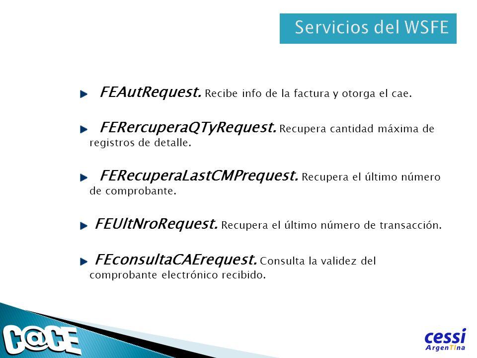 Servicios del WSFEFEAutRequest. Recibe info de la factura y otorga el cae. FERercuperaQTyRequest. Recupera cantidad máxima de registros de detalle.