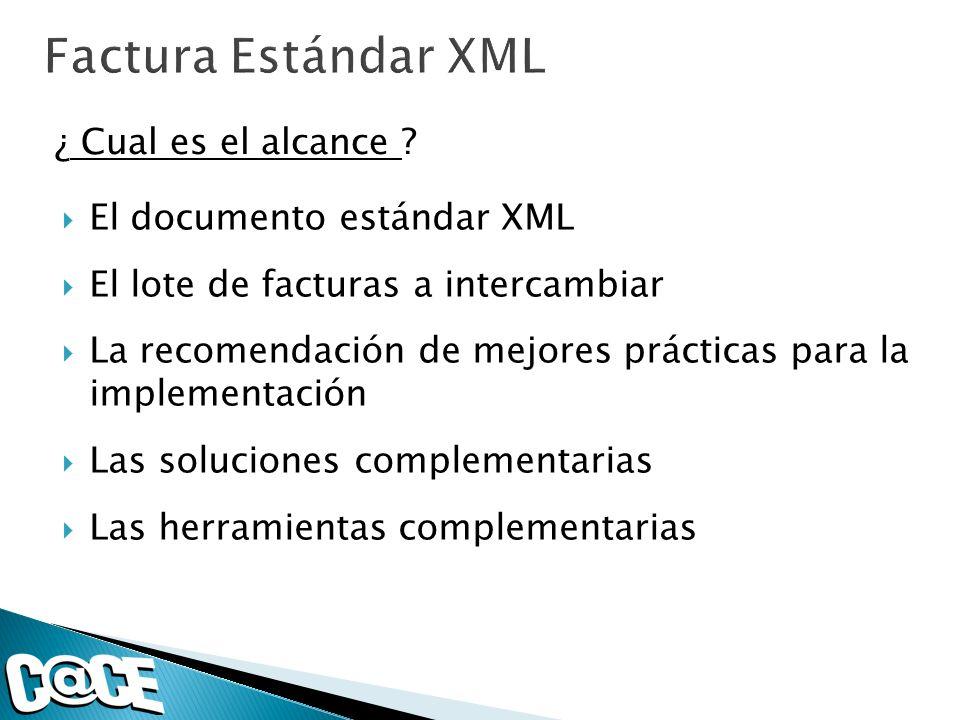 Factura Estándar XML ¿ Cual es el alcance El documento estándar XML