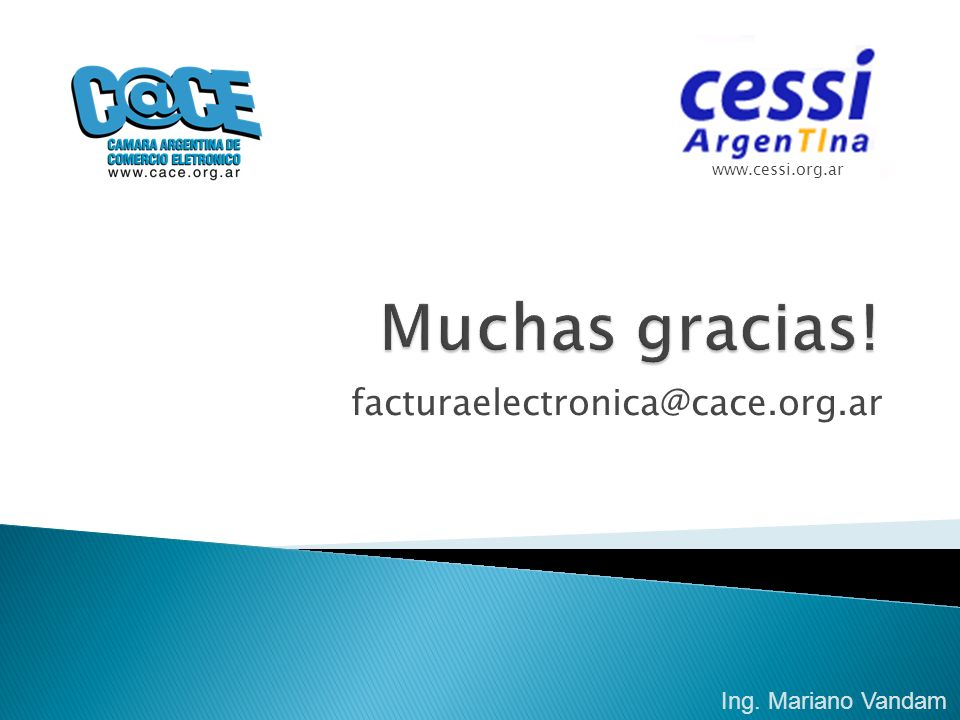 Muchas gracias! facturaelectronica@cace.org.ar Ing. Mariano Vandam