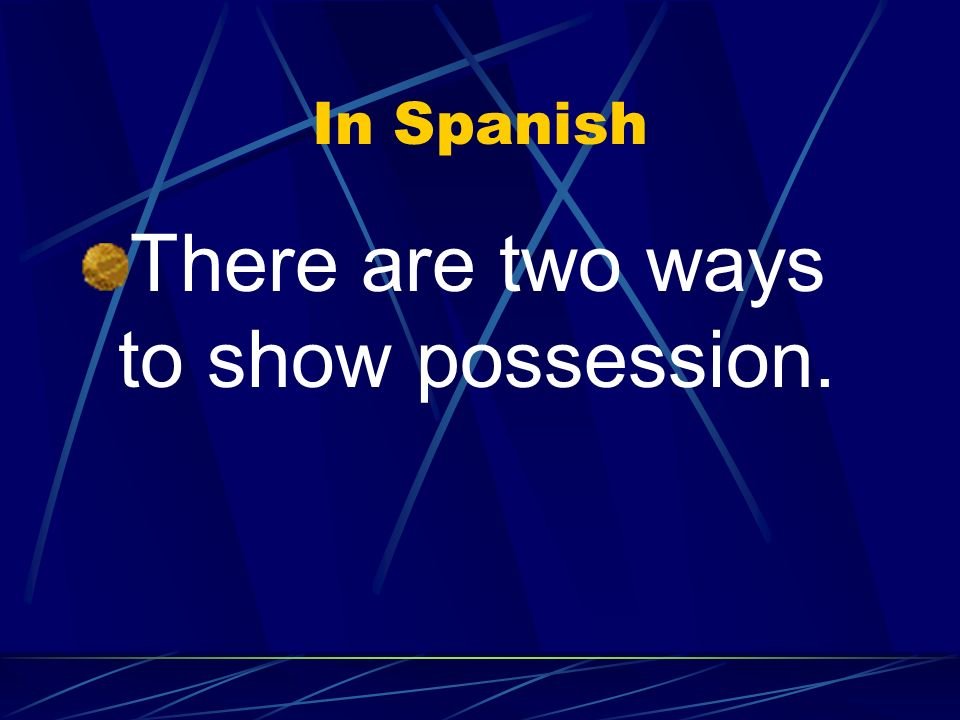 There are two ways to show possession.
