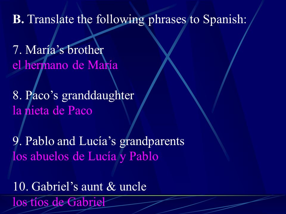 B. Translate the following phrases to Spanish:
