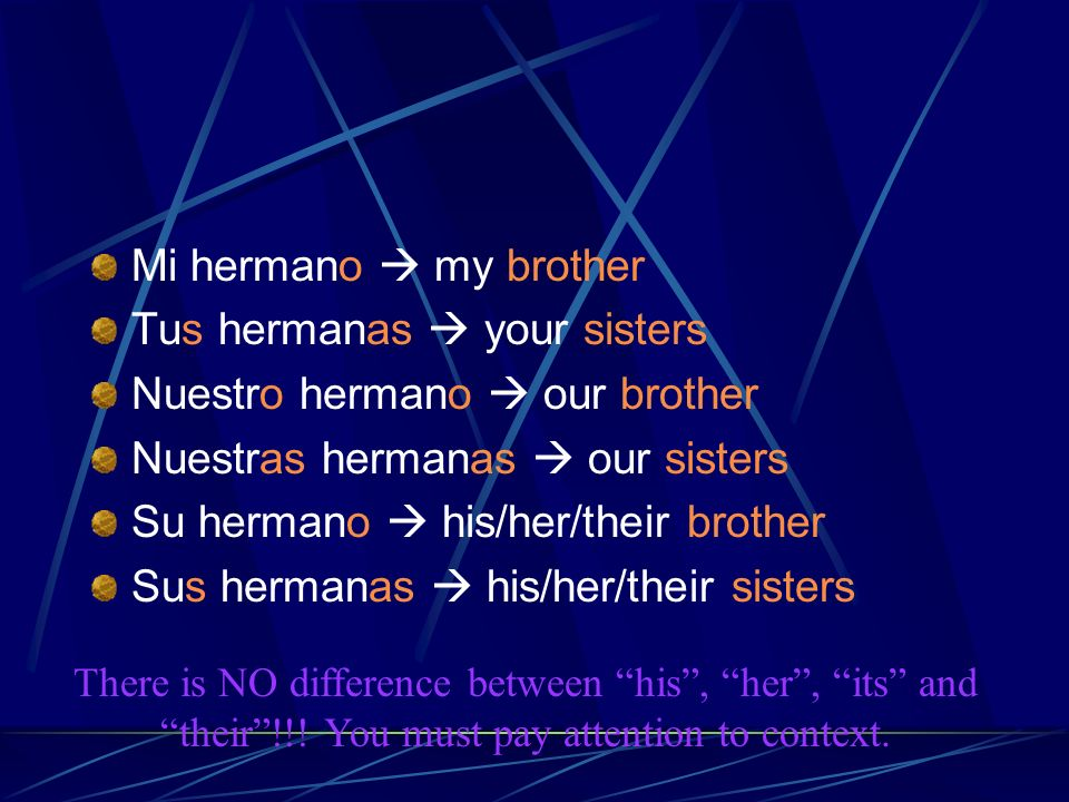 Tus hermanas  your sisters Nuestro hermano  our brother