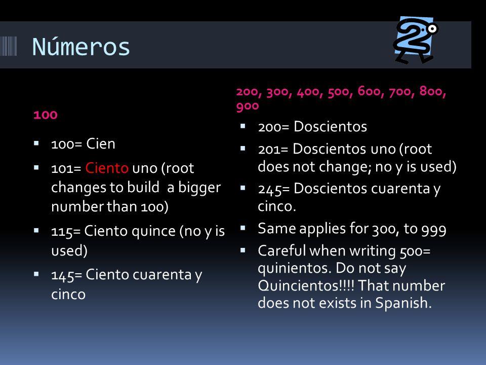 Números 200, 300, 400, 500, 600, 700, 800, 900. 100. 200= Doscientos. 201= Doscientos uno (root does not change; no y is used)
