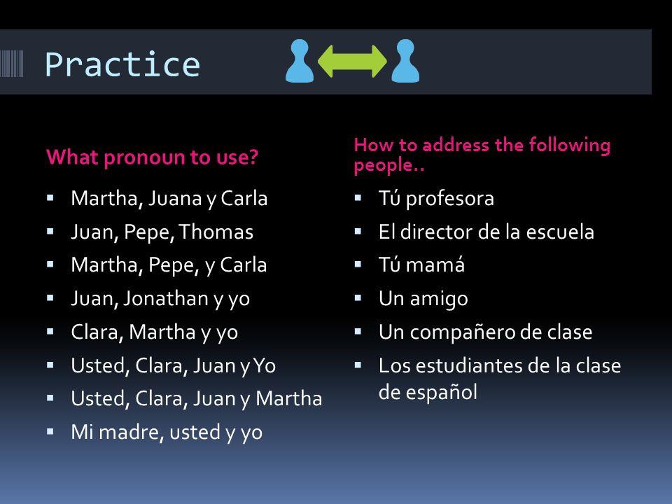 Practice What pronoun to use Martha, Juana y Carla Juan, Pepe, Thomas