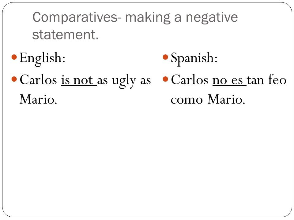 Comparatives- making a negative statement.
