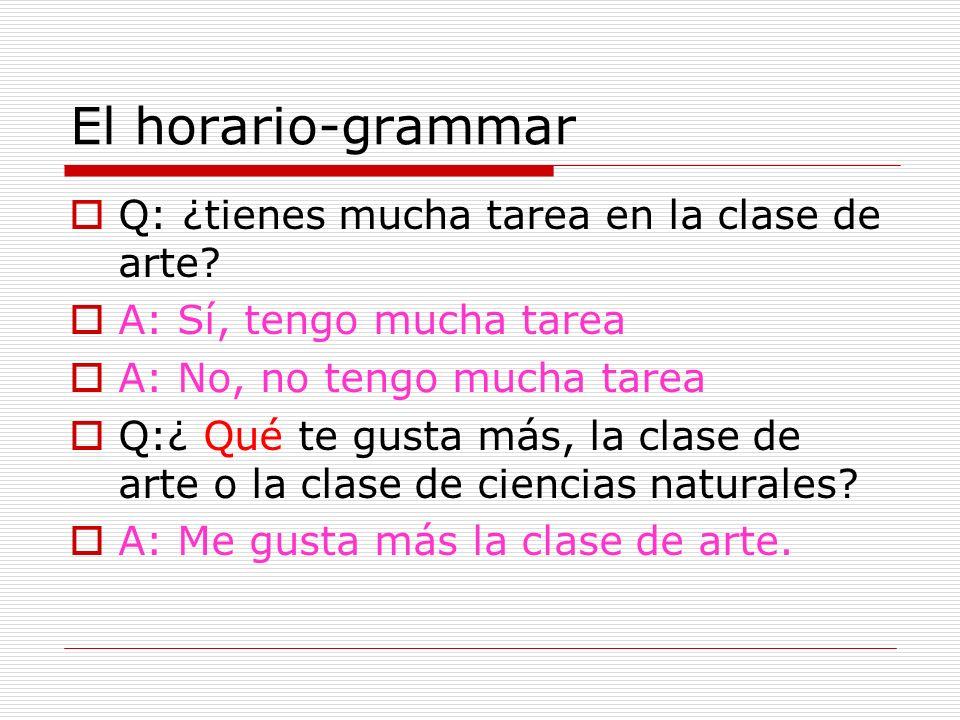 El horario-grammar Q: ¿tienes mucha tarea en la clase de arte
