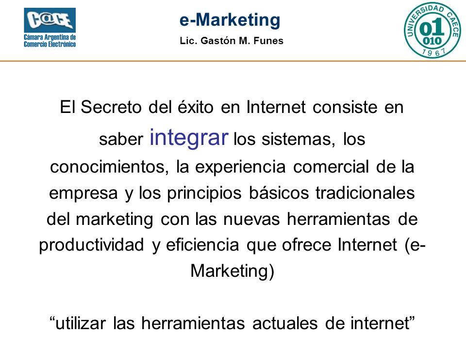 El Secreto del éxito en Internet consiste en saber integrar los sistemas, los conocimientos, la experiencia comercial de la empresa y los principios básicos tradicionales del marketing con las nuevas herramientas de productividad y eficiencia que ofrece Internet (e-Marketing) utilizar las herramientas actuales de internet