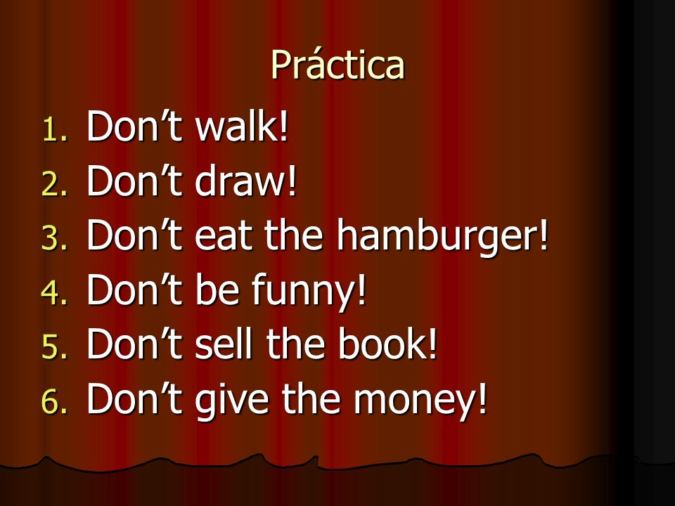 Don't eat the hamburger! Don't be funny! Don't sell the book!