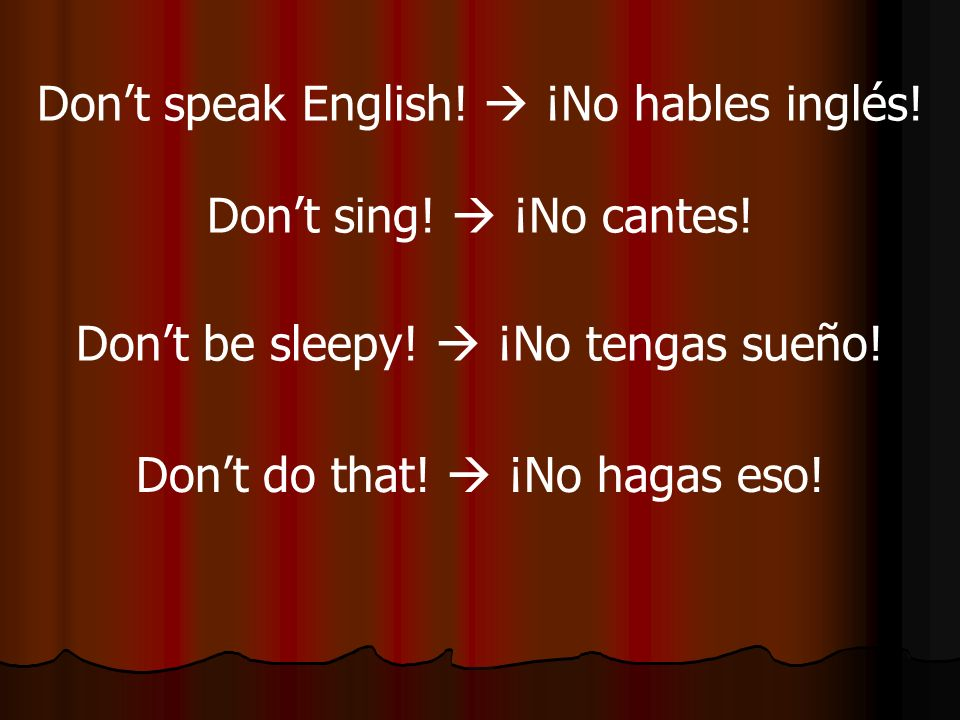 Don't speak English!  ¡No hables inglés!