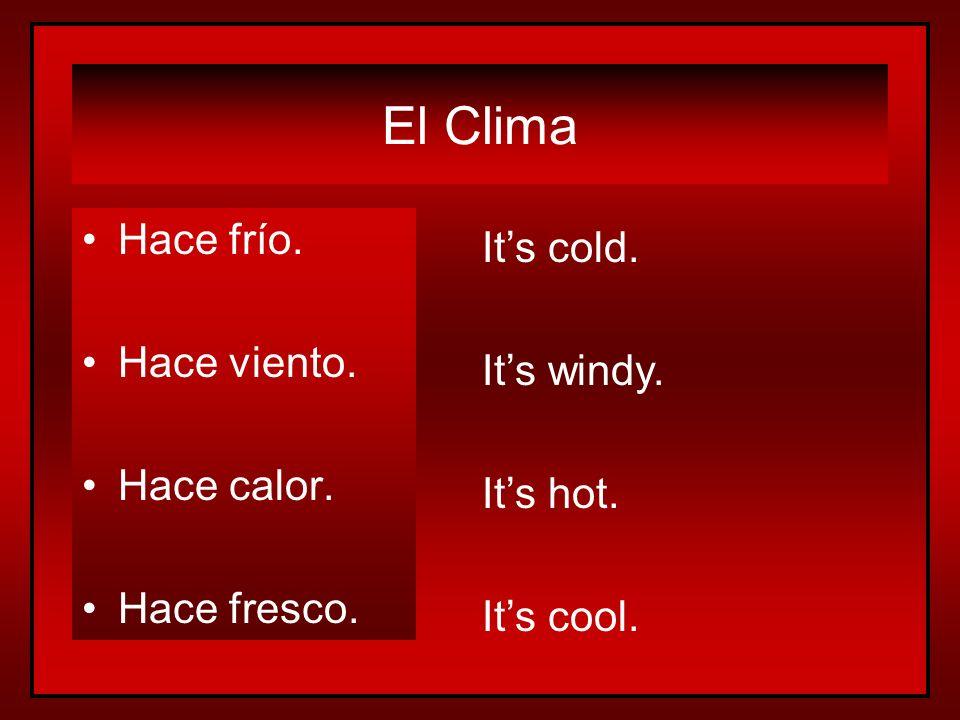 El Clima Hace frío. It's cold. Hace viento. It's windy. Hace calor.