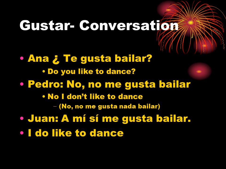 Gustar- Conversation Ana ¿ Te gusta bailar