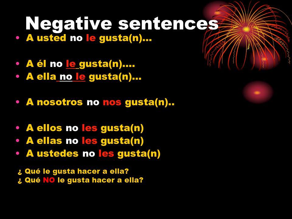 Negative sentences A usted no le gusta(n)… A él no le gusta(n)….
