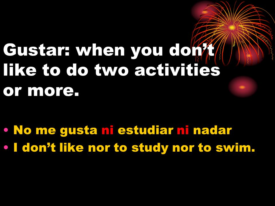 Gustar: when you don't like to do two activities or more.
