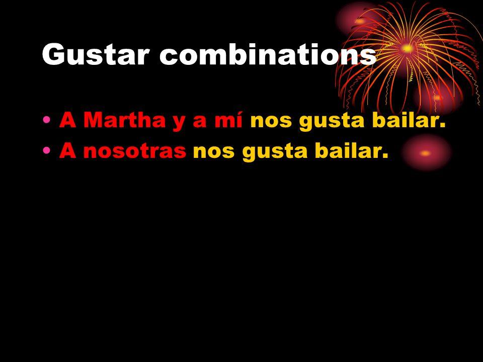 Gustar combinations A Martha y a mí nos gusta bailar.