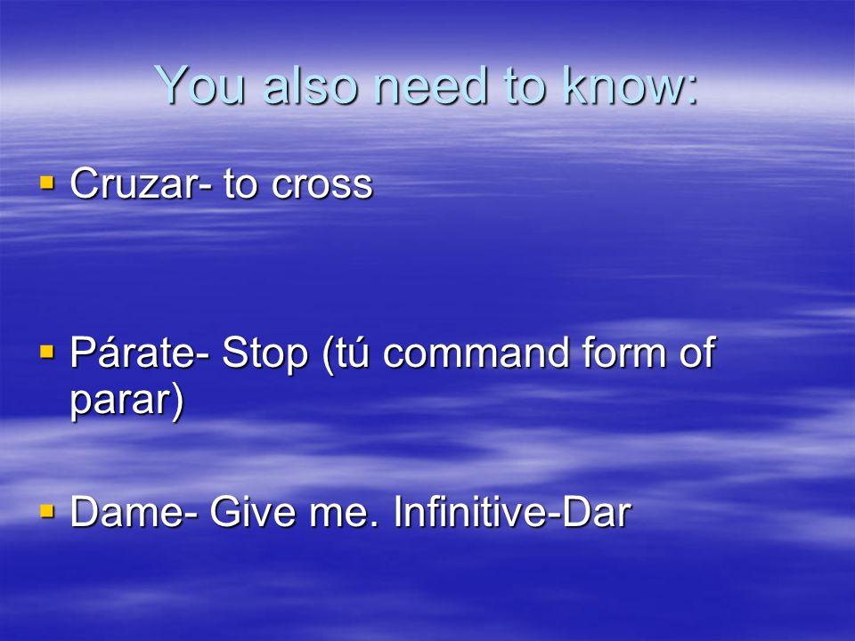 You also need to know: Cruzar- to cross