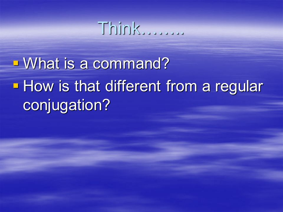 Think…….. What is a command
