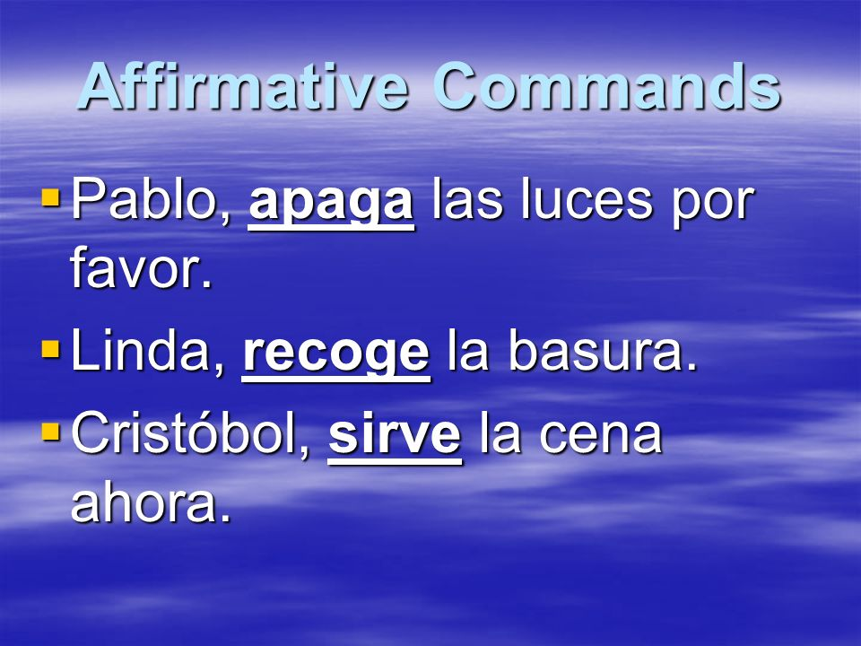 Affirmative Commands Pablo, apaga las luces por favor.