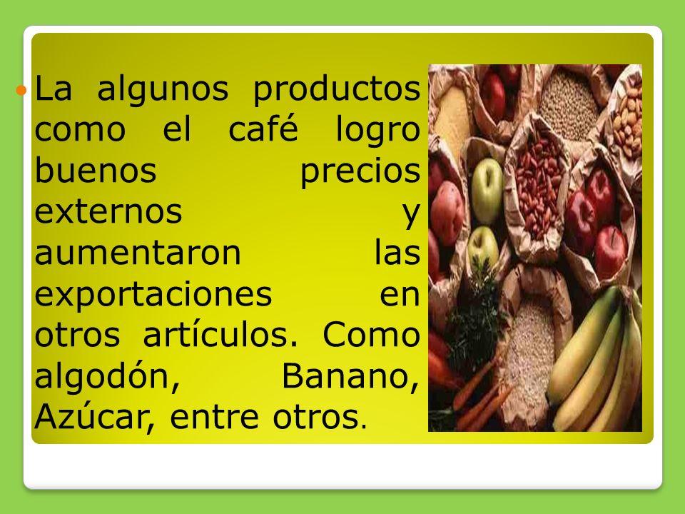 La algunos productos como el café logro buenos precios externos y aumentaron las exportaciones en otros artículos.