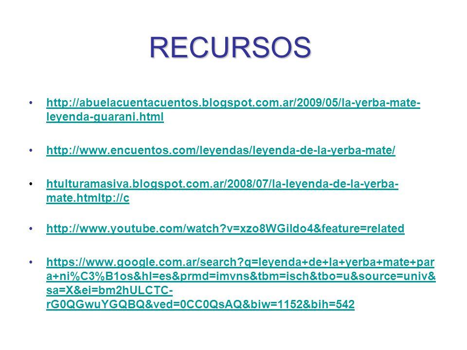 RECURSOS http://abuelacuentacuentos.blogspot.com.ar/2009/05/la-yerba-mate-leyenda-guarani.html.