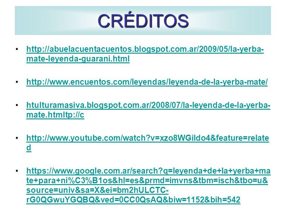 CRÉDITOShttp://abuelacuentacuentos.blogspot.com.ar/2009/05/la-yerba-mate-leyenda-guarani.html.