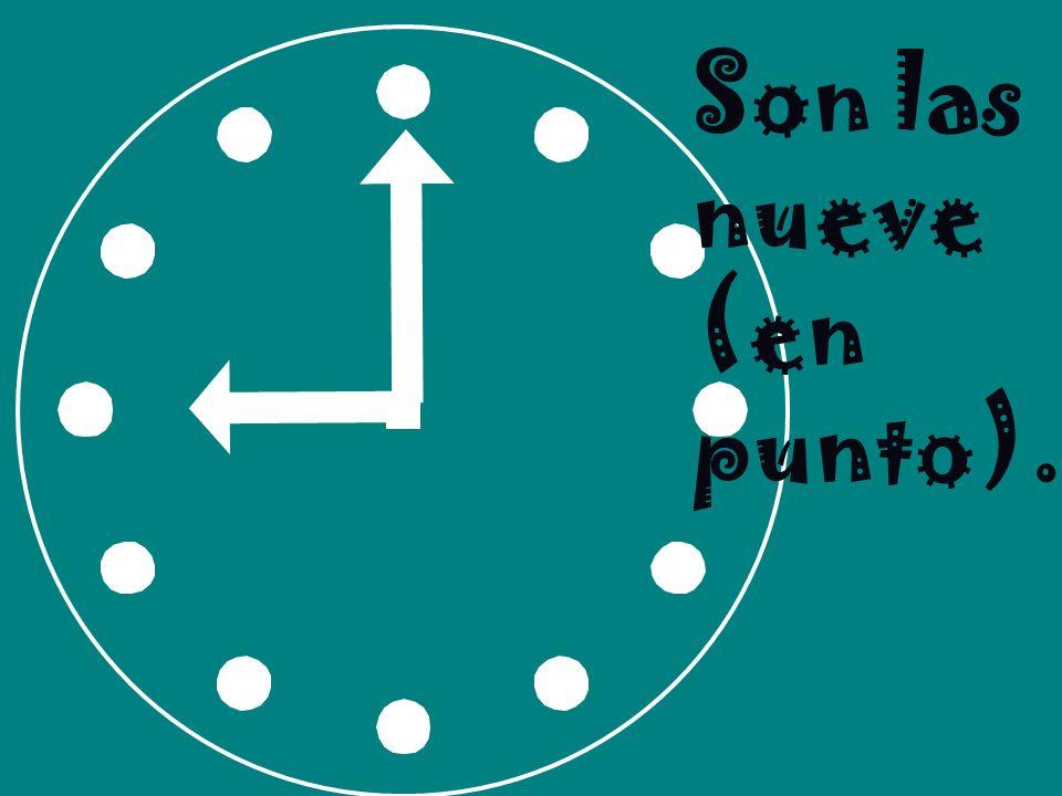 Son las nueve (en punto).