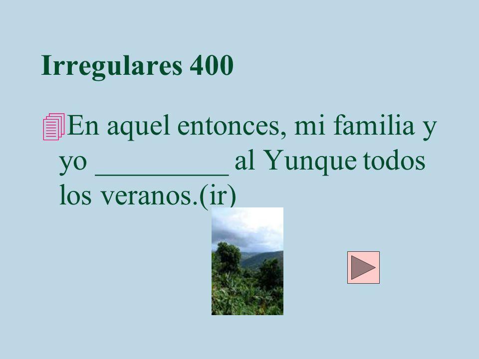 Irregulares 400 En aquel entonces, mi familia y yo _________ al Yunque todos los veranos.(ir)