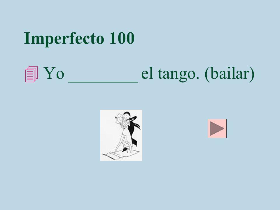 Imperfecto 100 Yo ________ el tango. (bailar)