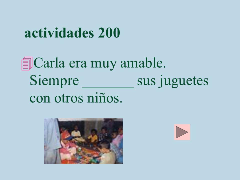 actividades 200 Carla era muy amable. Siempre _______ sus juguetes con otros niños.