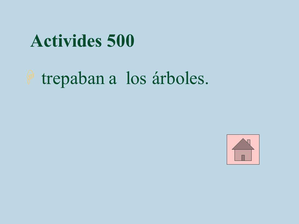 Activides 500 trepaban a los árboles.