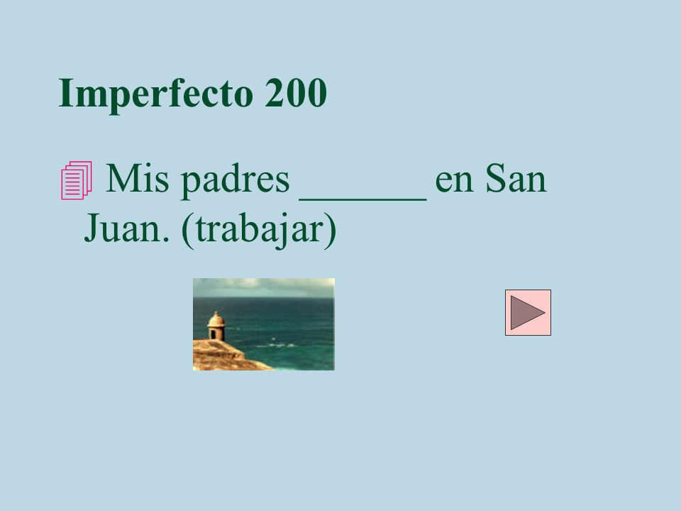 Imperfecto 200 Mis padres ______ en San Juan. (trabajar)