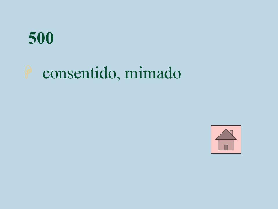 500 consentido, mimado
