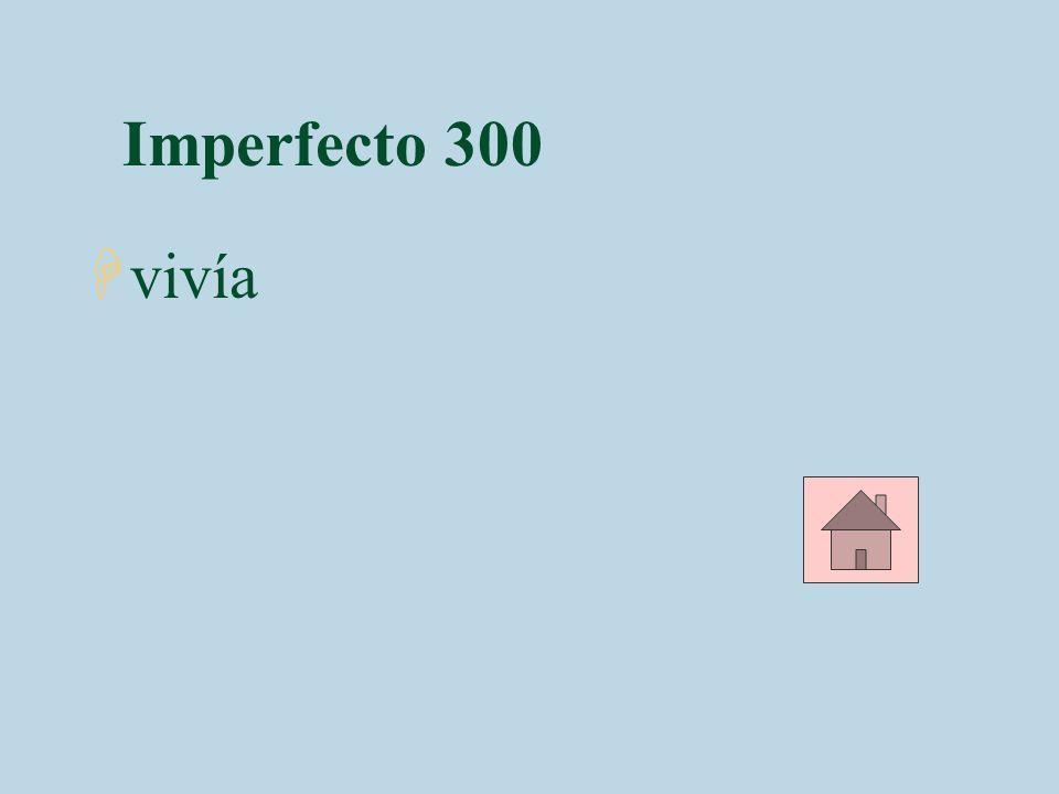 Imperfecto 300 vivía