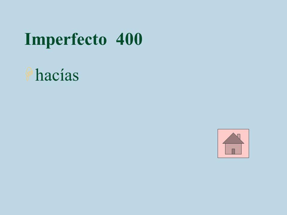 Imperfecto 400 hacías