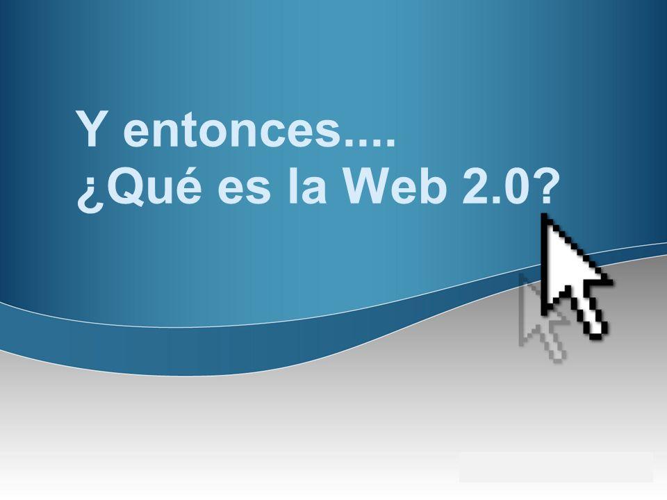 Y entonces.... ¿Qué es la Web 2.0