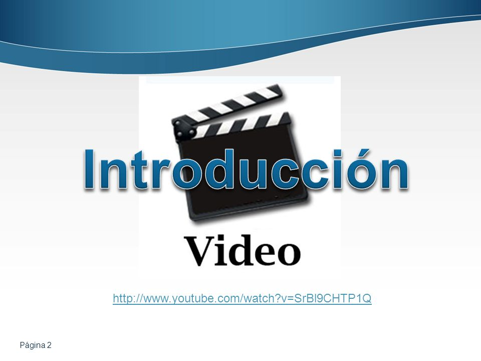 Introducción http://www.youtube.com/watch v=SrBl9CHTP1Q Página 2